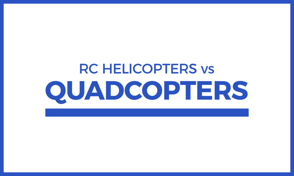 RC Helicopters vs Quadcopters